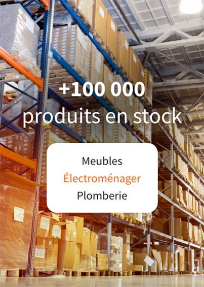 Plus de 100 000 produits en stock - Meubles, électroménager, plomberie